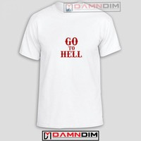 Go To Hell Funny Graphic Tees, Funny Quotes Tee Shirts