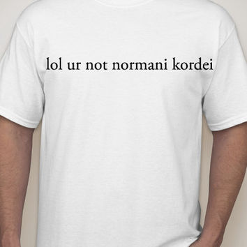 lol ur not normani kordei
