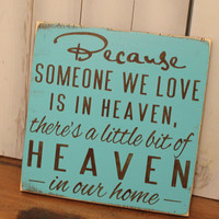 Because Someone We Love is in HEAVEN/There's a little bit of HEAVEN in our home Sign/shelf sitter/Light Turquoise