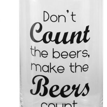 Don't count the beers make the beers count - Beer Can Glass #mancrafted