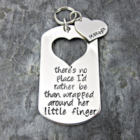 There's no place I'd rather be than wrapped around her little finger - Daddy's Keychain - Personalized with daughter's name.