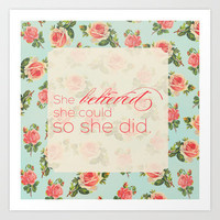 SHE BELIEVED SHE COULD SO SHE DID - FLORAL Art Print by Allyson Johnson