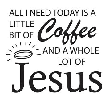 All I Need Today Is A Little Bit Of COFFEE And A Whole Lot Of JESUS Decal Sticker