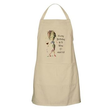 ITS MY BIRTHDAY AND ILL WINE IF I WANT TO! APRON