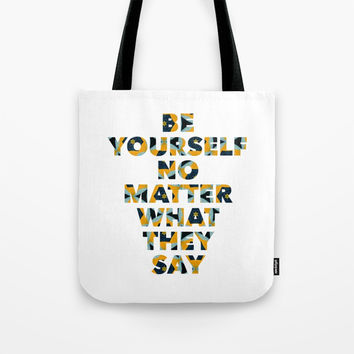 Be yourself no matter what they say Tote Bag by g-man