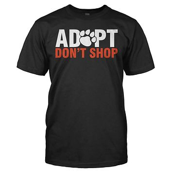 Adopt Don't Shop - T Shirt