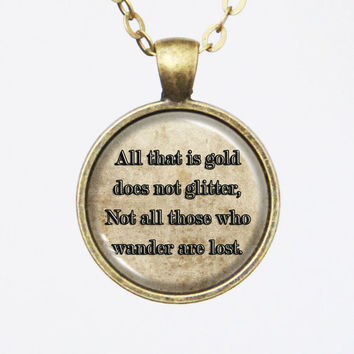 Poem Quote Pendant Necklace- The Lord of the Rings -All that is gold does not glitter, Not all those who wander are lost.