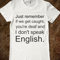Just remember if we get caught T-Shirt