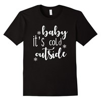 Baby Its Cold Outside Christmas Holiday Winter Shirt