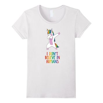 I Don't Believe in Humans - Dabbing Unicorn T-Shirt