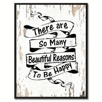 There are so many beautiful reasons to be happy Inspirational Quote Saying Gift Ideas Home Decor Wall Art