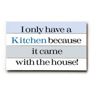 Kitchen Came With The House Wood Sign
