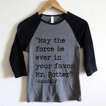 """Multifandom """"May the force be ever in your favor, Mr. Potter""""-Gandalf Baseball Tee"""