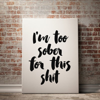 Sober Funny quote Instant download Wall decor Home decor Typographic print Typograpy art Wall hanging Alcohol poster Motivational poster