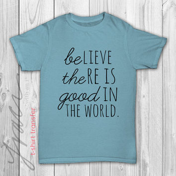 "INSTANT DOWNLOAD - ""Be the Good in the World"" - Printable Iron on T-Shirt / Wall Art Transfer Design"