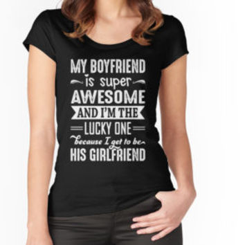 'My Boyfriend Is Super Awesome And I Get To Be His Girlfriend' T-Shirt by niceredtee