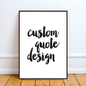 Custom Quote Design, Printable Art, Personalized Quote, Custom Quote Poster, Wall Art, Daft Custom Quote Print,Home Decor, Instant Download.
