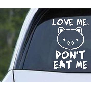 Pig - Love Me, Don't Eat Me Funny Die Cut Vinyl Decal Sticker