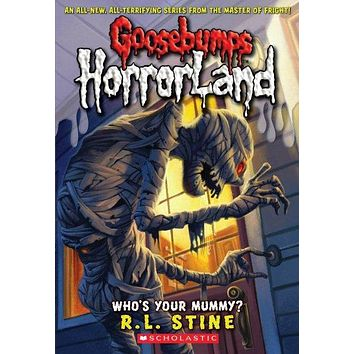 Who's Your Mummy? (Goosebumps Horrorland)