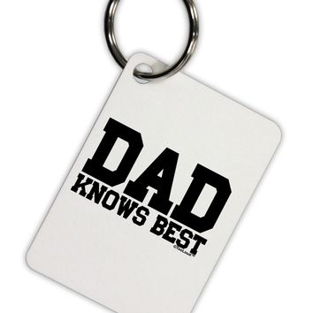 Dad Knows Best Aluminum Keyring Tag by TooLoud