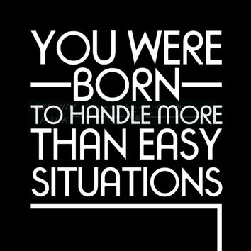 You Were Born To Handle More Than Easy Situations Quote Art Print, Encouragement, Motivational Quote Wall Art, Inspirational Poster Print
