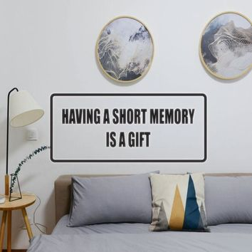 Having a short memory is a gift Vinyl Wall Decal - Removable