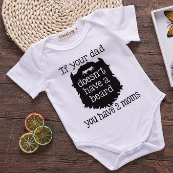 If Your Dad Doesn't Have A Beard You Have Two Moms Funny Infant Baby Onesuit Bodysuit