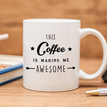 This Coffee is Making Me Awesome Funny Mug | Funny Coffee Mug | Quote Mug | Funny Gift | Ceramic Mug
