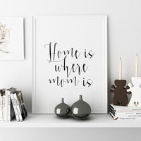 Quotes Print,Hand Letter Mothers Day From Daughter,Typographic ArtHome Is Where Mom Is,Love Sign,Mothers Day Gift,Wall Art,Typography Prints