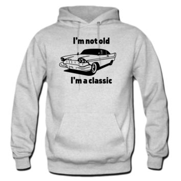 I'm not old I'm a classic HOODIE