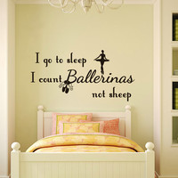 Nursery Wall Decal I Go To Sleep I Count Ballerinas Not Sheep Quote Vinyl Sticker Decal Kids Girl Room Bedroom Home Decor T16