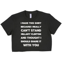 Made This Shirt Hillary Clinton Can't Stand crop top