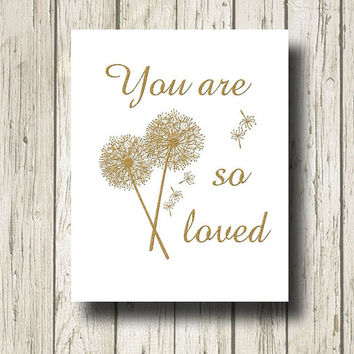 You are so loved Golden Quotes and Dandelion Flowers Digital Art Print Wall Art Home Decor G001