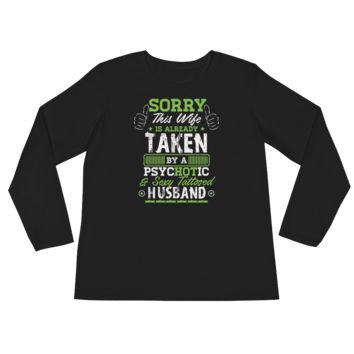Sorry This Wife Is Already Taken By A psycHOTic & Sexy Tattooed Husband - Ladies' Long Sleeve T-Shirt