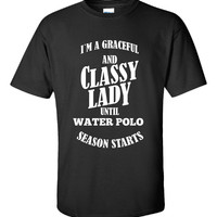 I m A Graceful And Classy Lady Until WATER POLO Season Starts - Unisex Tshirt