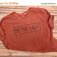 Be The Light// Women's Christian Graphic Tee, Christian Shirts, Worhy, Positivity, Cross, Faith TShirts, Proverbs Woman