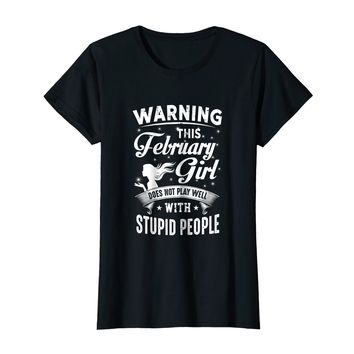 Warning February Girl Does Not Play Well With Stupid People