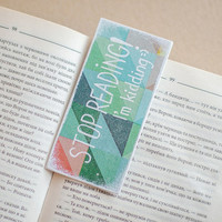 "Handmade Bookmark with a message ""Stop reading! I'm kidding"""