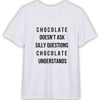 Chocolate Quotes Funny T shirt Quotes