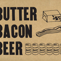 85 x 11 art print butter bacon beer by localproducempls on Etsy