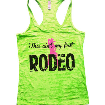 This Aint My First Rodeo Burnout Tank Top By BurnoutTankTops.com - 757