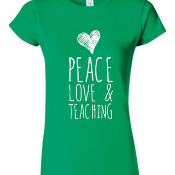 Peace Love And Teaching T Shirt gift for Teacher Gift for Teachers, Graduation, teachers gifts, womens shirt, mens shirt