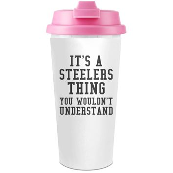 Steelers Thing Funny Slogan  Plastic Travel Coffee Cup - 450 ml - Enjoy Your Drinks Everywhere