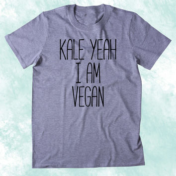 Kale Yeah I'm Vegan Shirt Funny Veganism Plant Eater Animal Right Activist Clothing Tumblr T-shirt