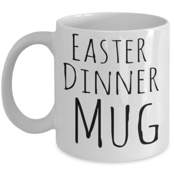 Easter Dinner Mug White Coffee Cup For Holidays 2017 2018 Gifts For Family Grandparent Grandma Granddad Wive Husband Couples Fun Coffee Cups Funny Sayings Mugs