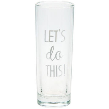 Let's Do This, Shot Glass