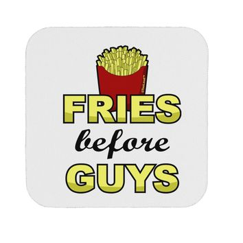Fries Before Guys Coaster by TooLoud