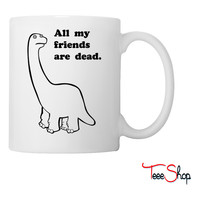 All my friends are dead. Coffee & Tea Mug