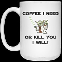 Yoda Coffee I Need Or Kill You I Will (black text) Mug - 15oz