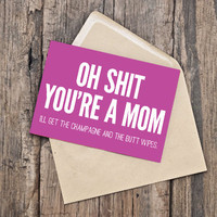 New Baby Card / New Mom Card / INSTANT DOWNLOAD / PRINTABLE / Oh shit you're a mom. I'll get the champagne and the butt wipes.